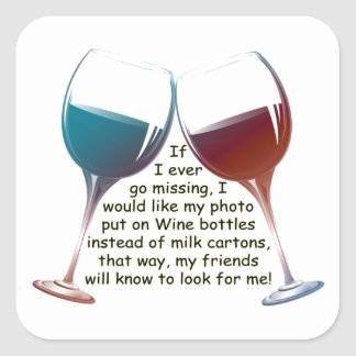 If I ever go missing... fun Wine saying gifts Square Sticker