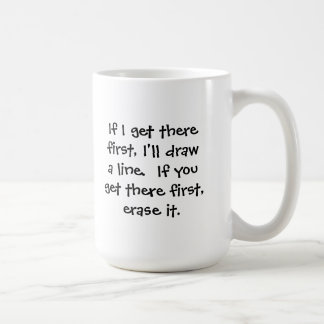 If I get there first, I'll draw a line... Senior C Classic White Coffee Mug