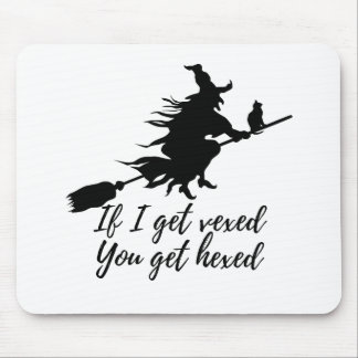 If I get vexed, you get hexed Mouse Pad