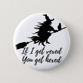 If I get vexed, you get hexed Pinback Button
