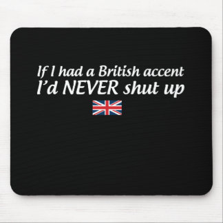 If I Had a British Accent I'd Never Shut Up Mouse Pad