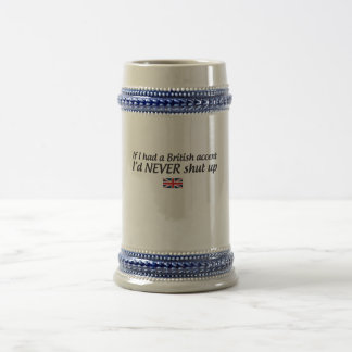 If I Had a British Accent I'd Never Shut Up 18 Oz Beer Stein