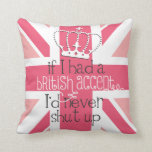 If I had a British accent I'd never Shut Up Pillows