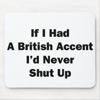If I Had a British Accent Mouse Pad