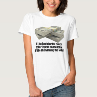If I had a dollar, Lotto Lottery T Shirt
