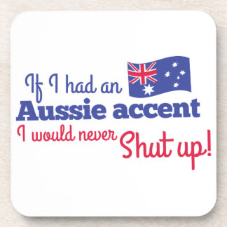 if I had an Aussie Accent I would never shut up Beverage Coaster