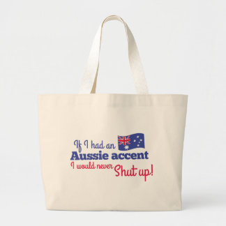 if I had an Aussie Accent I would never shut up Large Tote Bag