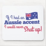 if I had an Aussie Accent I would never shut up Mouse Pads