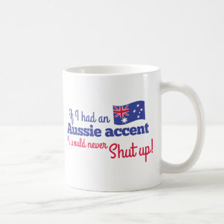 if I had an Aussie Accent I would never shut up Classic White Coffee Mug