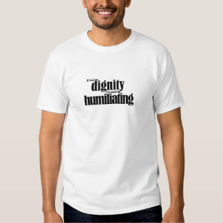 If I had any dignity... T-Shirt