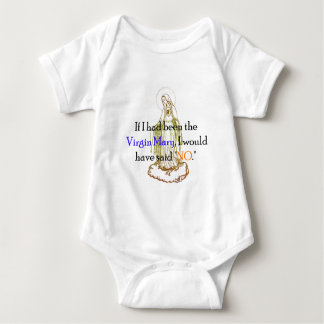 If I Had Been The Virgin Mary Baby Bodysuit