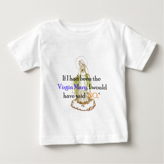 If I Had Been The Virgin Mary Baby T-Shirt