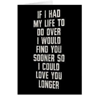 IF I HAD MY LIFE TO DO OVER-I'D HAVE MET U SOONER CARD