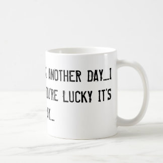 IF I HAD TO WORK ANOTHER DAY.....I WOULD'VE QUI... CLASSIC WHITE COFFEE MUG