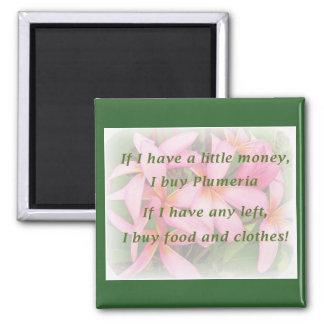 If I have a little money, I buy plumeria... Magnet