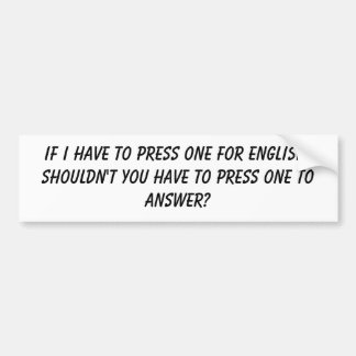IF I HAVE TO PRESS ONE FOR ENGLISH, SHOULDN'T Y... BUMPER STICKER