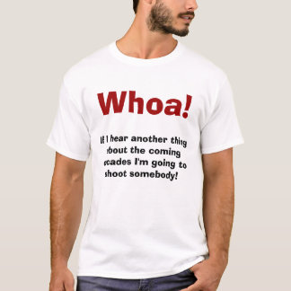 If I hear another thing T-Shirt