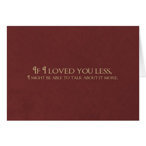 If I Loved You Less Greeting Cards