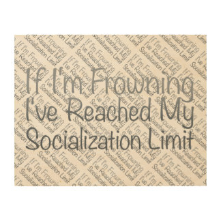 If I'm Frowning…in Grey Wood Print