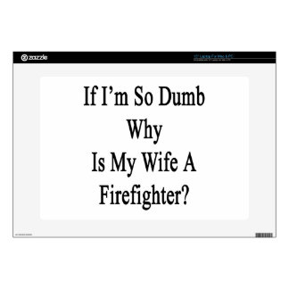 "If I m So Dumb Why Is My Wife A Firefighter 15"" Laptop Decal"