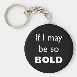 If I May Be So Bold Keychain