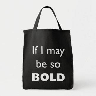 If I May Be So Bold Tote Bag