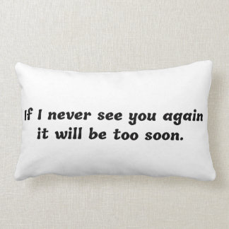 If I Never See You Again It Will Be Too Soon Pillow
