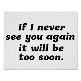 If I Never See You Again It Will Be Too Soon Poster