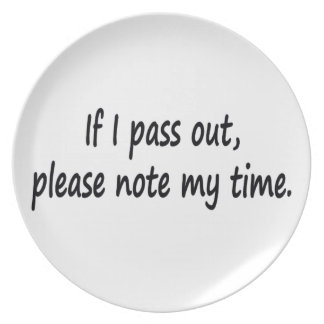 If I pass out… Plate