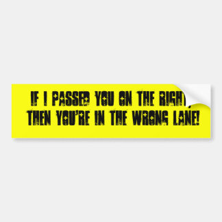 If I passed you on the RIGHT, then you're in th... Bumper Sticker
