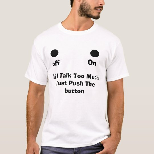 If I Talk Too Much Just Push Then Push The ... T-Shirt
