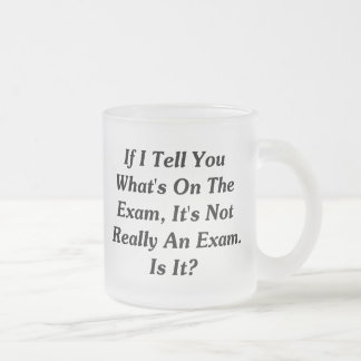 If I Tell You What's On The Exam Frosted Glass Coffee Mug
