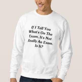 If I Tell You What's On The Exam Sweatshirt