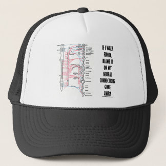 If I Walk Funny Blame It On My Neural Connections Trucker Hat