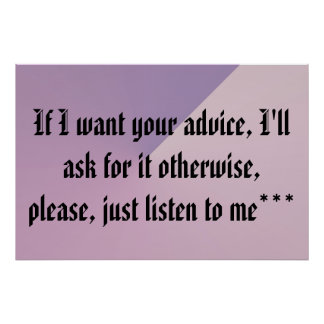 If I want advice I'll ask, poster