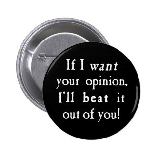 If I Want Your Opinion I'll Beat It Out Of You Pinback Button