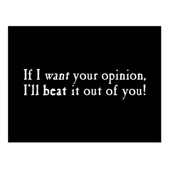 If I Want Your Opinion I'll Beat It Out Of You Postcard