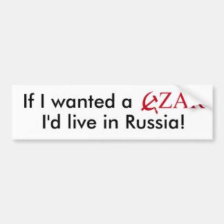 If I wanted a CZAR I'd live in Russia! Bumper Sticker