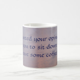 If I Wanted Your Opinion... Coffee Mug