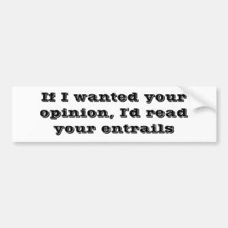 If I wanted your opinion, I'd Bumper Sticker