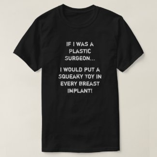 If I was a Plastic Surgeon T-Shirt