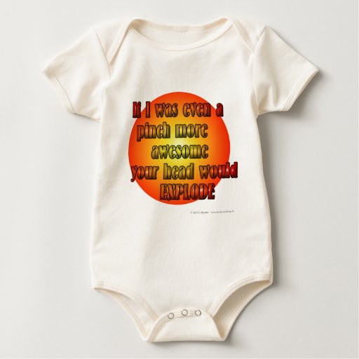 If I was even a pinch more awesome your head... Baby Bodysuit
