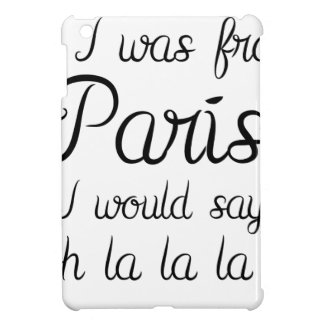 If I was from Paris Case For The iPad Mini