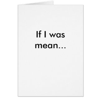 If I was mean... Card