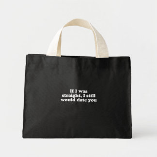 If I was straight I still would date you  (Pickup  Tote Bags