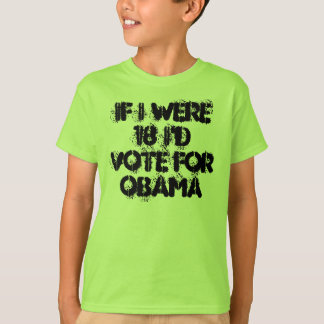 If I Were 18 I'd Vote For Obama T-Shirt