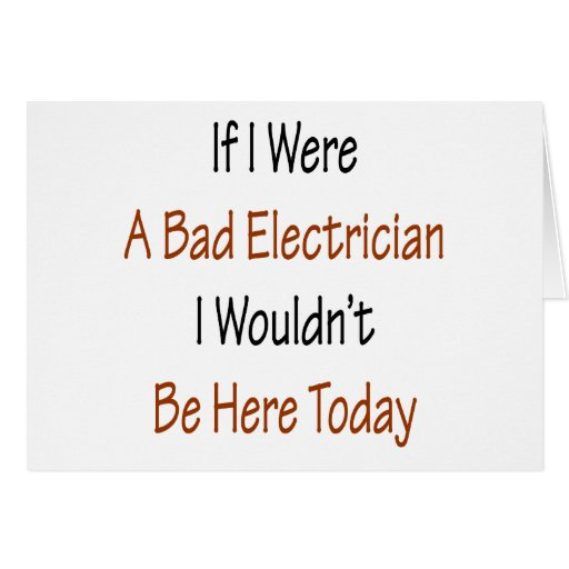 If I Were A Bad Electrician I Wouldn't Be Here Tod Cards