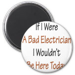 If I Were A Bad Electrician I Wouldn't Be Here Tod Refrigerator Magnet