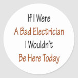 If I Were A Bad Electrician I Wouldn't Be Here Tod Stickers