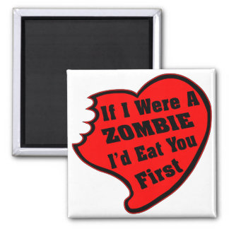 If I Were A Zombie I'd Eat You First 2 Inch Square Magnet